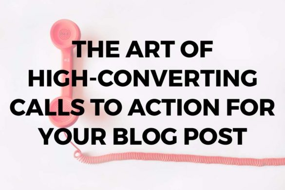 The Art of High-Converting Calls to Action for Your Blog Posts