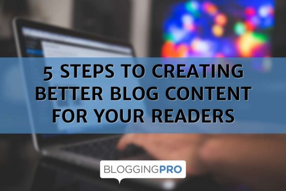 5 Steps to Creating Better Blog Content for Your R
